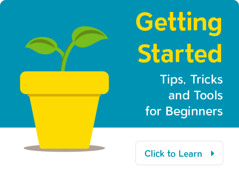 Just getting started? Here are some helpful tool, tricks, and tips.